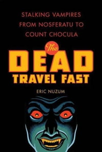 The Dead Travel Fast: Stalking Vampires from Nosferatu to Count Chocula