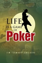 Life is a Game of Poker by Jim Childers