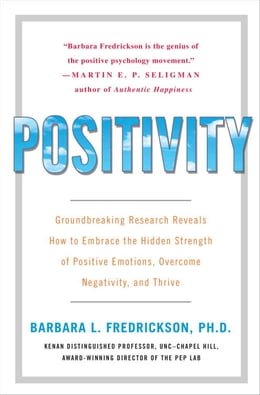 Book Positivity: Top-Notch Research Reveals the Upward Spiral That Will Change Your Life by Barbara Fredrickson