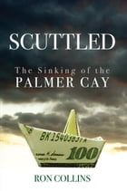 Scuttled: The Sinking of The Palmer Cay by Ron Collins