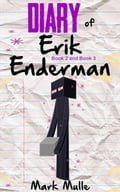 Diary of Erik Enderman, Book 2 and Book 3 b7ed66a4-95ae-4a56-8e42-a0171aee5098