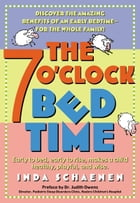 The 7 O'Clock Bedtime: Early to bed, early to rise, makes a child healthy, playful, and wise by Inda Schaenen