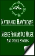 Mosses from an Old Manse and Other Stories by Nathaniel Hawthorne