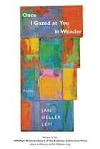 Once I Gazed At You In Wonder: Poems by Jan Heller Levi