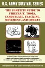 The Complete U.S. Army Survival Guide to Firecraft, Tools, Camouflage, Tracking, Movement, and Combat Cover Image