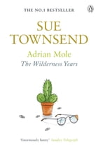 Adrian Mole: The Wilderness Years: The Wilderness Years by Sue Townsend