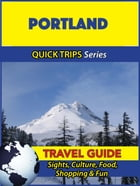 Portland Travel Guide (Quick Trips Series): Sights, Culture, Food, Shopping & Fun by Jody Swift