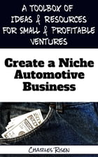 Create a Niche Automotive Business: Start a Home Auto Repair Business by Charles Risen