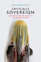 Critically Sovereign: Indigenous Gender, Sexuality, and Feminist Studies by Joanne Barker
