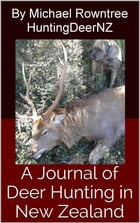 A Journal of Deer Hunting in New Zealand by Michael Rowntree