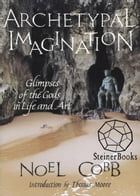 Archetypal Imagination: Glimpses of the Gods in Life and Art