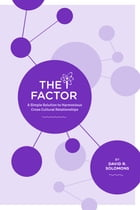The 'I' Factor: A Simple Solution to Harmonious Cross Cultural Relationships by David R. Solomons