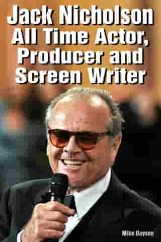 Jack Nicholson: All Time Actor, producer and Screen Writer by Mike Dayson