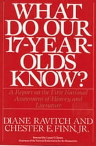 What Do Our 17-Year-Olds Know: A Report on the First National Assessment of History and Literature by Diane Ravitch