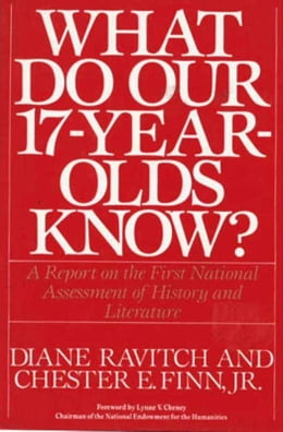 Book What Do Our 17-Year-Olds Know: A Report on the First National Assessment of History and Literature by Diane Ravitch