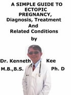 Ectopic Heartbeats, (Extrasystoles) A Simple Guide To The Condition, Diagnosis, Treatment And Related Conditions by Kenneth Kee