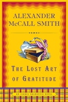 The Lost Art of Gratitude: An Isabel Dalhousie Novel (6) by Alexander McCall Smith