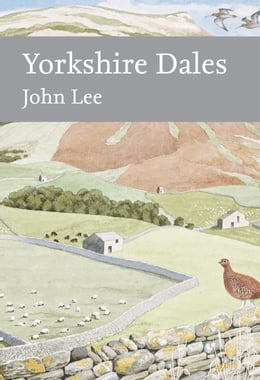 Book Yorkshire Dales (Collins New Naturalist Library, Book 130) by John Lee