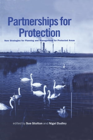 Partnerships for Protection New Strategies for Planning and Management for Protected Areas