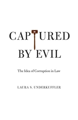 Book Captured by Evil: The Idea of Corruption in Law by Laura S. Underkuffler
