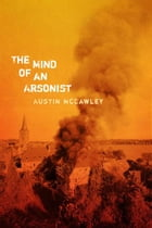 The Mind of an Arsonist by Austin McCawley