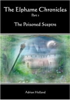 The Elphame Chronicles: Part 1 The Poisoned Sceptre by Adrian Holland