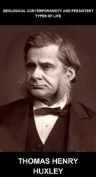 Geological Contemporaneity and Persistent Types of Life [avec Glossaire en Français] by Thomas Henry Huxley