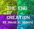 THE END OF CREATION by Mikial Millard