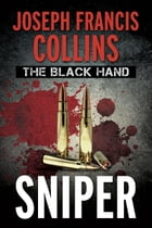 The Black Hand:Sniper by Joseph  Francis Collins