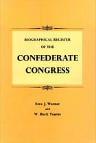 Biographical Register of the Confederate Congress by Ezra J. Warner Jr.