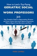 9781486179541 - Gamble Mark: How to Land a Top-Paying Geriatric social work professors Job: Your Complete Guide to Opportunities, Resumes and Cover Letters, Interviews, Salaries, Promotions, What to Expect From Recruiters and More - Buch