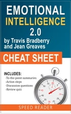 Emotional Intelligence 2.0 by Travis Bradberry and Jean Greaves, The Cheat Sheet: Summary of Emotional Intelligence 2.0 by SpeedReader Summaries