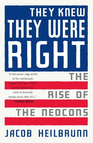 They Knew They Were Right The Rise of the Neocons