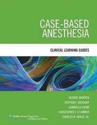 Case-Based Anesthesia: Clinical Learning Guides