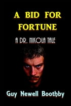 A Bid for Fortune by Guy Newell Boothby