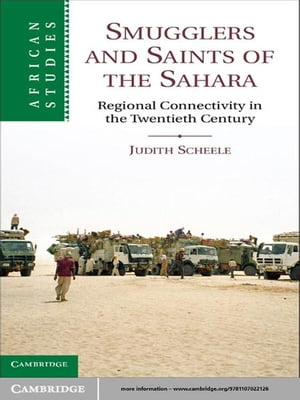 Smugglers and Saints of the Sahara Regional Connectivity in the Twentieth Century