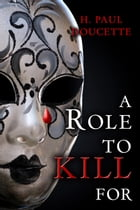 A Role to Kill For by H. Paul Doucette