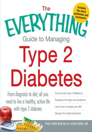 The Everything Guide to Managing Type 2 Diabetes: From Diagnosis to Diet,  All You Need to Live a Healthy,  Active Life with Type 2 Diabetes - Find Out