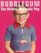 Bubblegum: The History of Plastic Pop