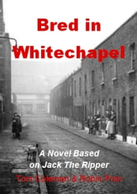 Bred in Whitechapel: A novel based on Jack the Ripper