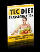 TLC Diet Transformation: Lose Weight, Lower Your Cholesterol and Transform Your Life by Anonymous