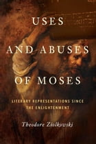 Uses and Abuses of Moses: Literary Representations since the Enlightenment