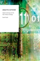 Analytic Activism: Digital Listening and the New Political Strategy by David Karpf