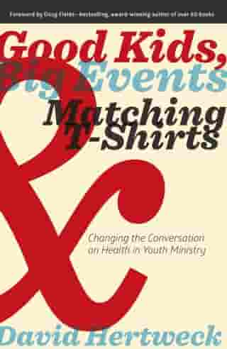 Good Kids, Big Events, and Matching Tshirts: Changing the Conversation on Health in Youth Ministry