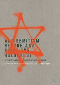 Antisemitism Before and Since the Holocaust: Altered Contexts and Recent Perspectives