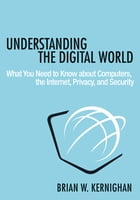 Understanding the Digital World: What You Need to Know about Computers, the Internet, Privacy, and…