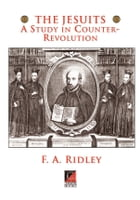 THE JESUITS: A STUDY IN COUNTER-REVOLUTION by F. A. Ridley