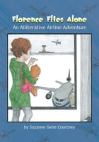 Florence Flies Alone: An Alliterative Airline Adventure by Suzanne Gene Courtney