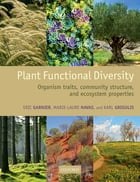 Plant Functional Diversity: Organism traits, community structure, and ecosystem properties by Eric Garnier