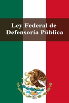 Ley Federal de Defensoría Pública by Estados Unidos Mexicanos